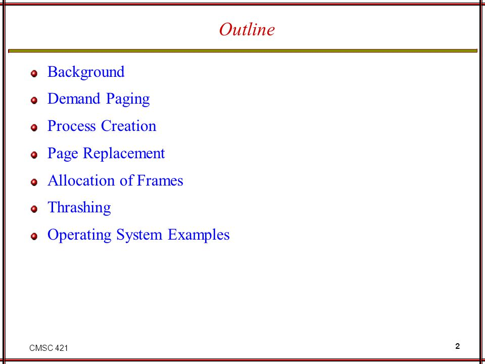 CMSC 421 2 Outline Background Demand Paging Process Creation Page Replacement Allocation of Frames Thrashing Operating System Examples