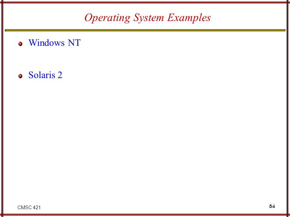 CMSC 421 54 Operating System Examples Windows NT Solaris 2