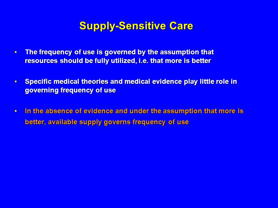 Supply-Sensitive Care The frequency of use is governed by the assumption that resources should be fully utilized, i.e.