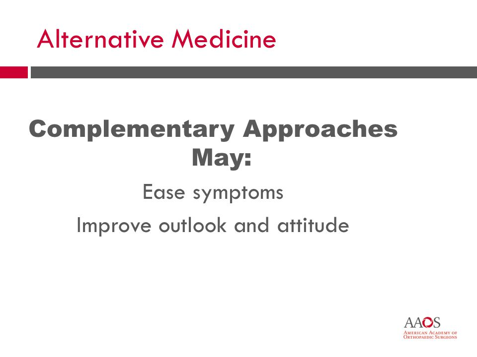29 Alternative Medicine Complementary Approaches May: Ease symptoms Improve outlook and attitude