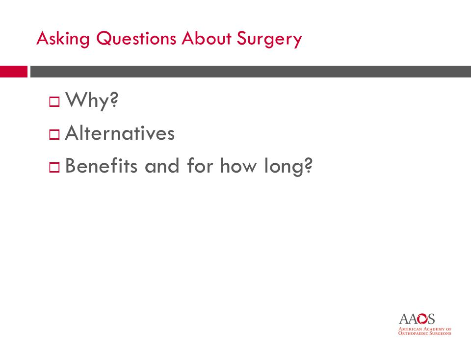 41 Asking Questions About Surgery Why? Alternatives Benefits and for how long?