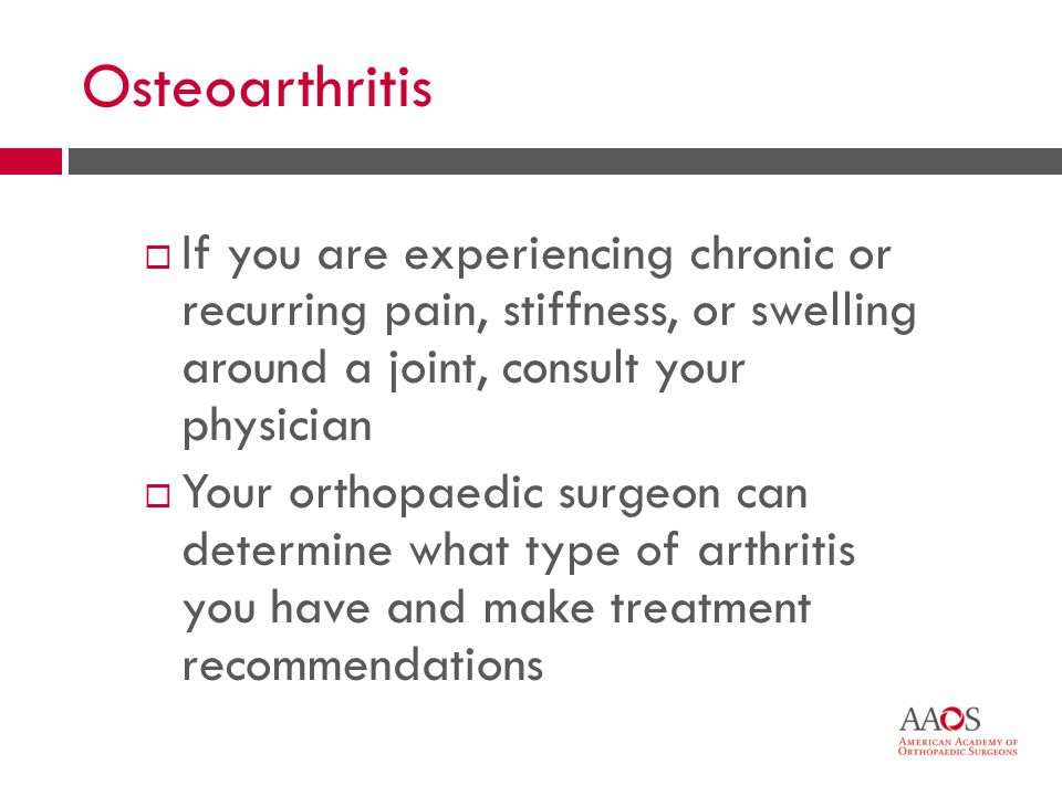 52 Osteoarthritis If you are experiencing chronic or recurring pain, stiffness, or swelling around a joint, consult your physician Your orthopaedic su