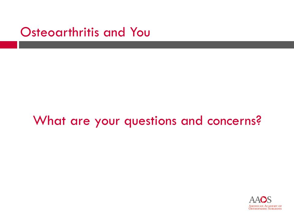 54 What are your questions and concerns? Osteoarthritis and You