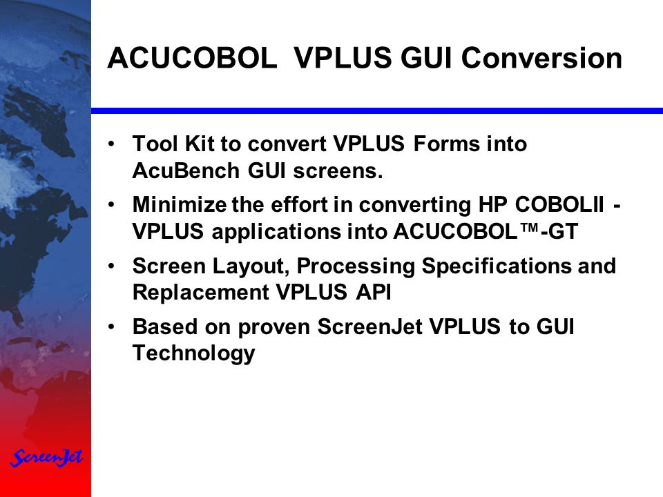 ACUCOBOL VPLUS GUI Conversion Tool Kit to convert VPLUS Forms into AcuBench GUI screens.