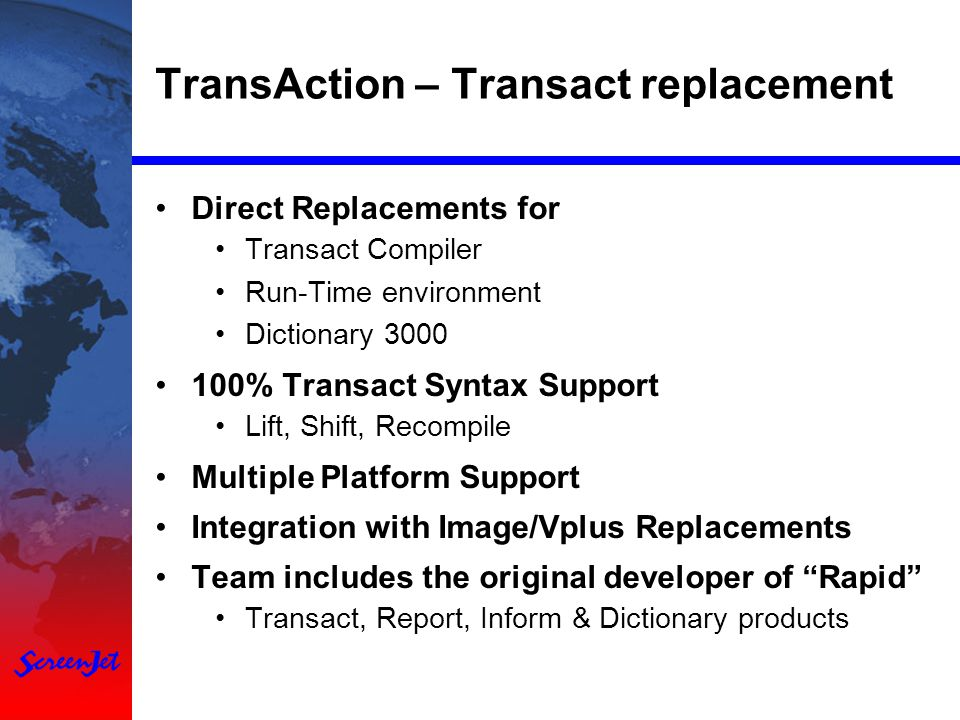 TransAction – Transact replacement Direct Replacements for Transact Compiler Run-Time environment Dictionary 3000 100% Transact Syntax Support Lift, S