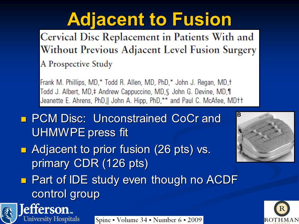 Adjacent to Fusion PCM Disc: Unconstrained CoCr and UHMWPE press fit PCM Disc: Unconstrained CoCr and UHMWPE press fit Adjacent to prior fusion (26 pt