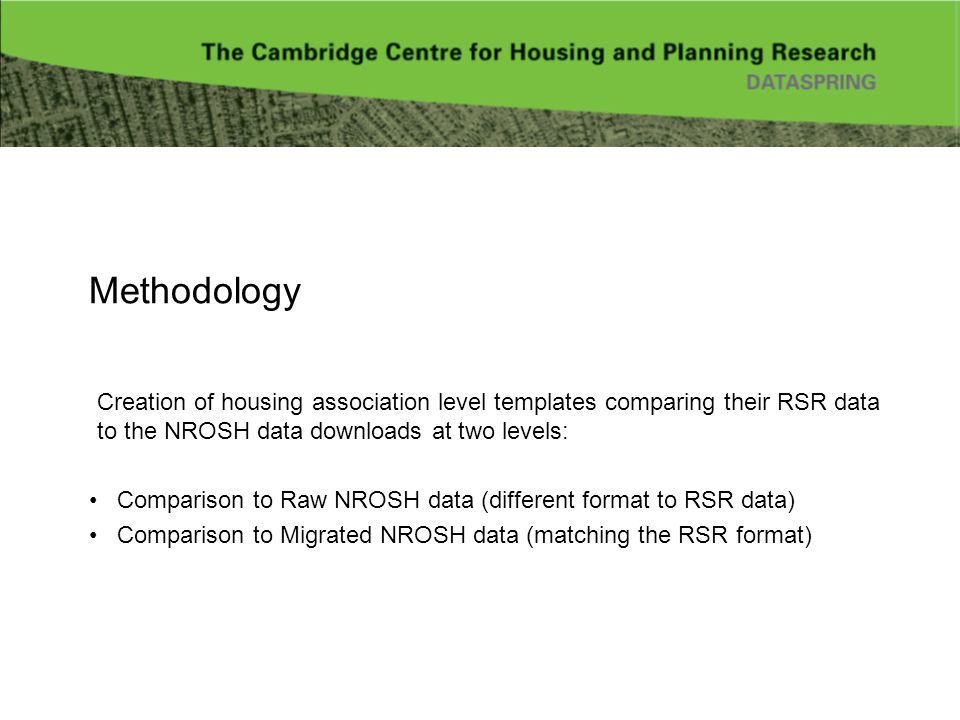 Methodology Creation of housing association level templates comparing their RSR data to the NROSH data downloads at two levels: Comparison to Raw NROS