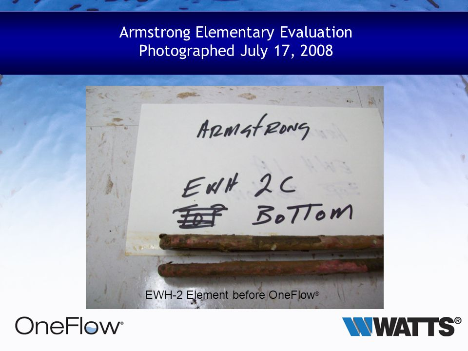 Armstrong Elementary Evaluation Photographed July 17, 2008 EWH-2 Element before OneFlow ®