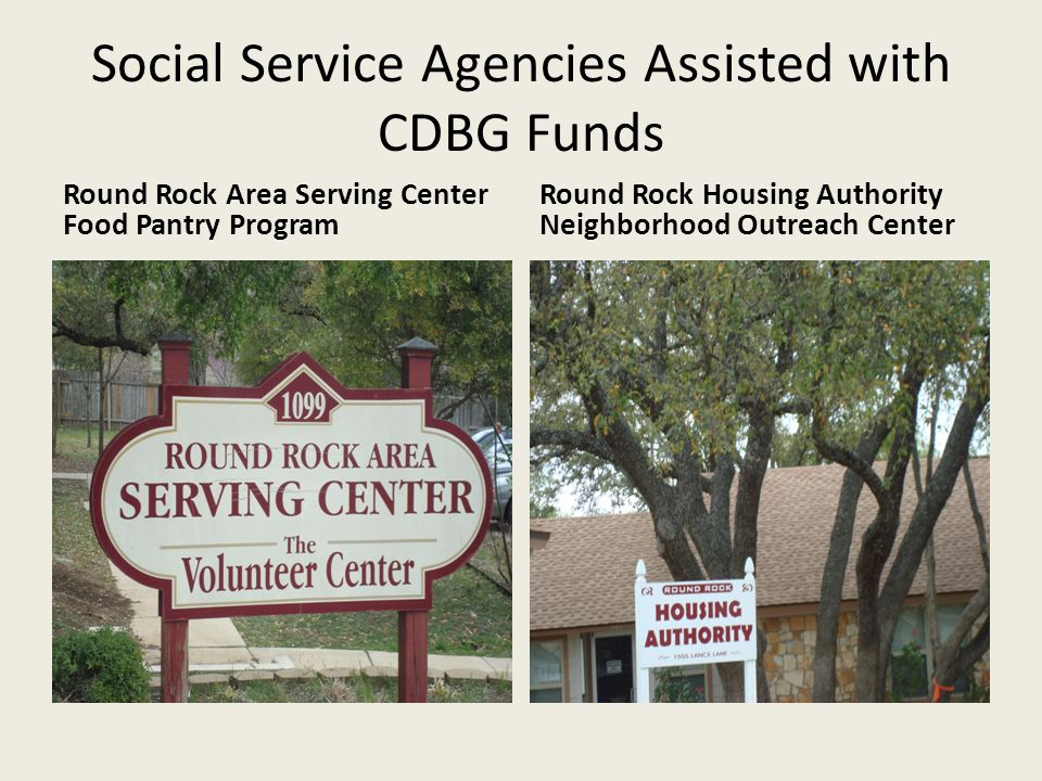 Social Service Agencies Assisted with CDBG Funds Round Rock Area Serving Center Food Pantry Program Round Rock Housing Authority Neighborhood Outreach Center