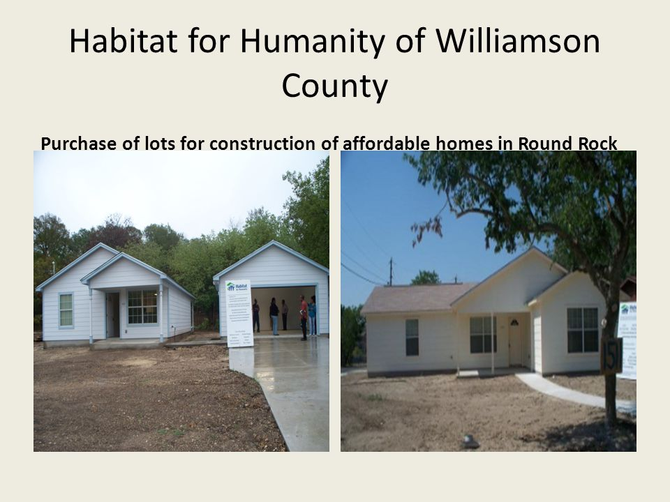 Habitat for Humanity of Williamson County Purchase of lots for construction of affordable homes in Round Rock