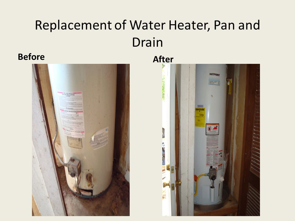 Replacement of Water Heater, Pan and Drain Before After