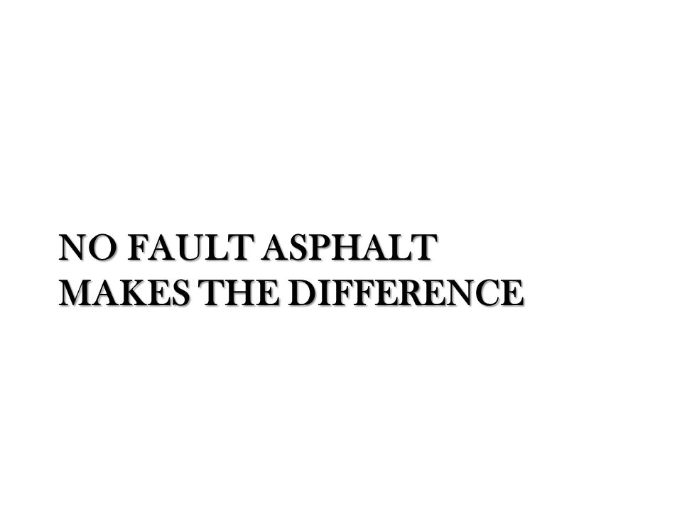 NO FAULT ASPHALT MAKES THE DIFFERENCE