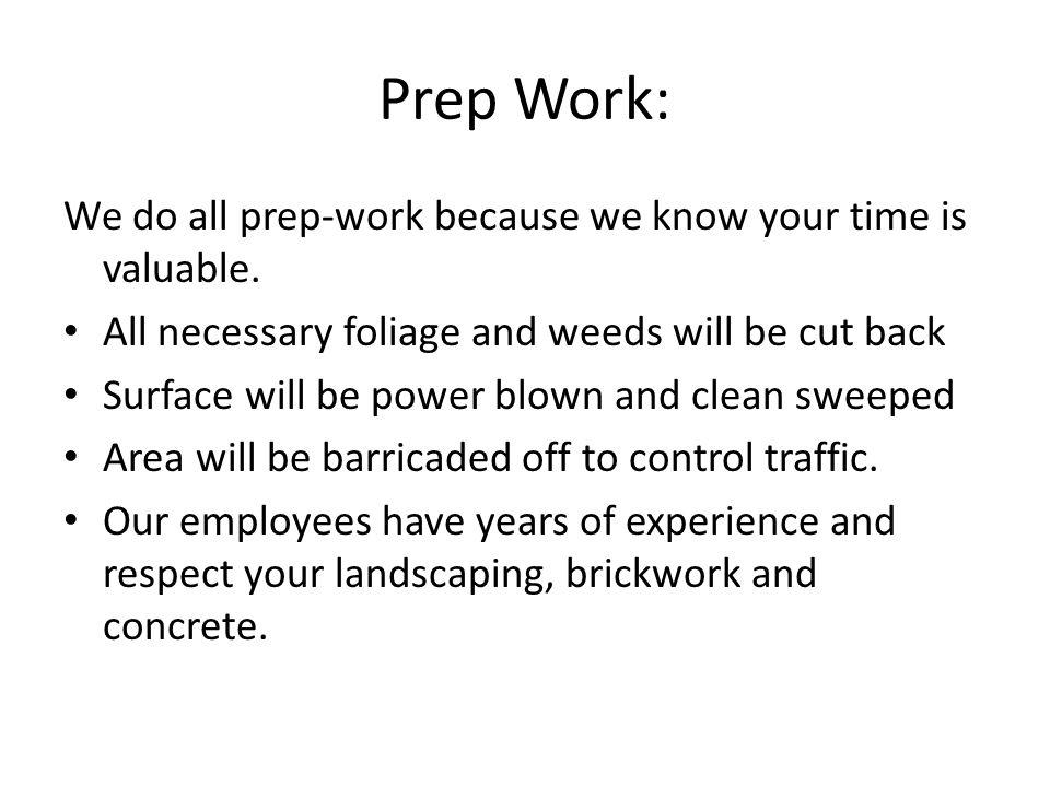 Prep Work: We do all prep-work because we know your time is valuable.