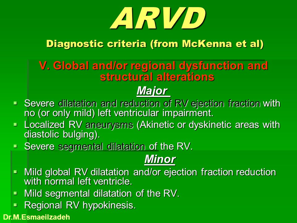 ARVD Diagnostic criteria (from McKenna et al) ARVD Diagnostic criteria (from McKenna et al) V. Global and/or regional dysfunction and structural alter