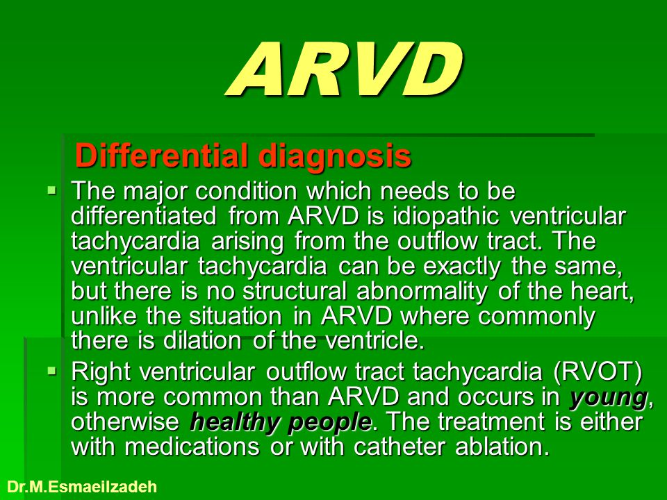 ARVD Differential diagnosis Differential diagnosis The major condition which needs to be differentiated from ARVD is idiopathic ventricular tachycardi