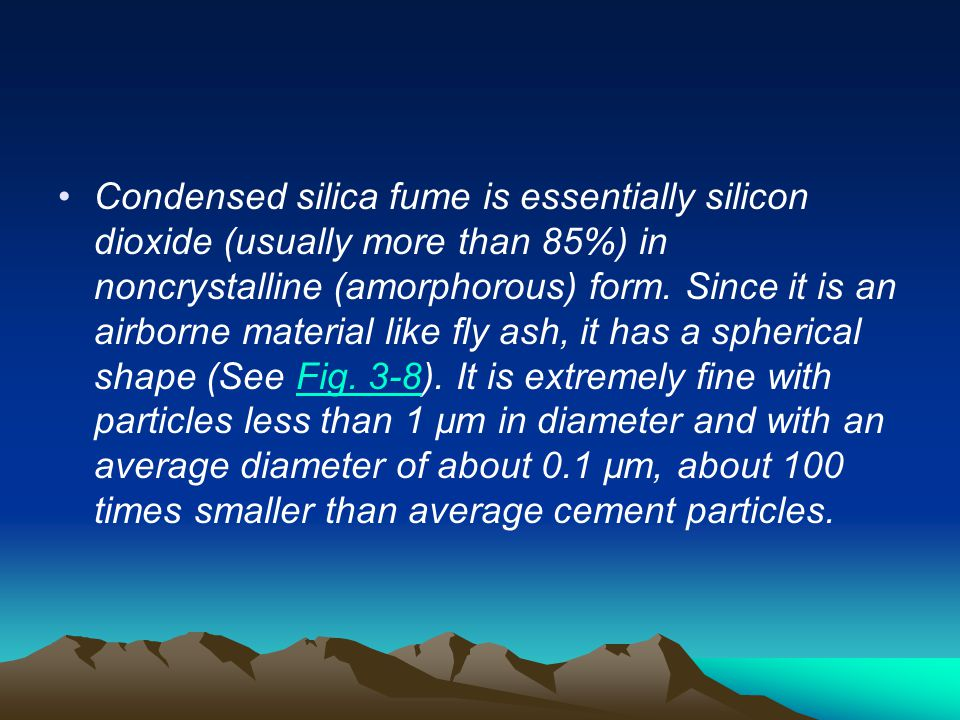 Condensed silica fume is essentially silicon dioxide (usually more than 85%) in noncrystalline (amorphorous) form. Since it is an airborne material li