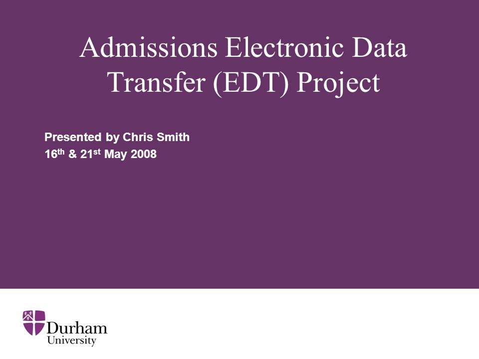 Admissions Electronic Data Transfer Project (EDT) - Overview Three Stage Project 1.Migration from MARVIN to ODBC link – 2006-2007 2.Removal of 9-digit UCAS number – 2007-2009 3.Replacement of UCAS paper form – 2009 onwards