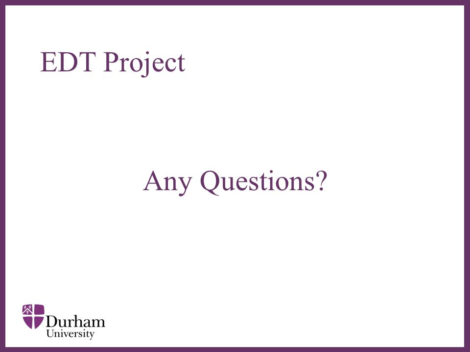 EDT Project Any Questions?