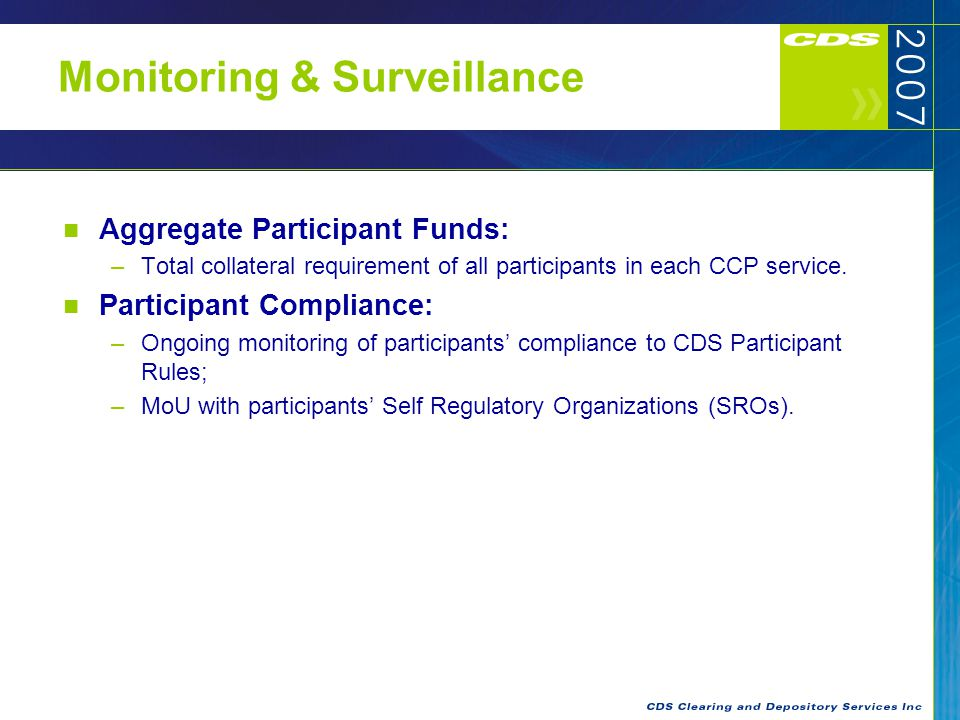 Monitoring & Surveillance Aggregate Participant Funds: –Total collateral requirement of all participants in each CCP service.