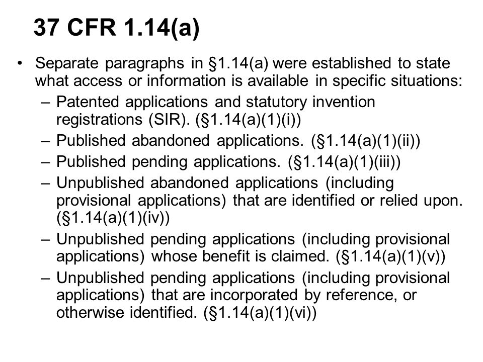 Separate paragraphs in §1.14(a) were established to state what access or information is available in specific situations: –Patented applications and statutory invention registrations (SIR).