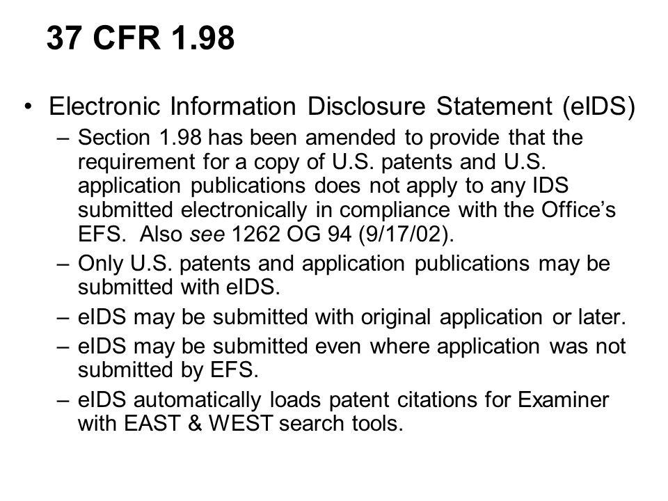 Electronic Information Disclosure Statement (eIDS) –Section 1.98 has been amended to provide that the requirement for a copy of U.S.
