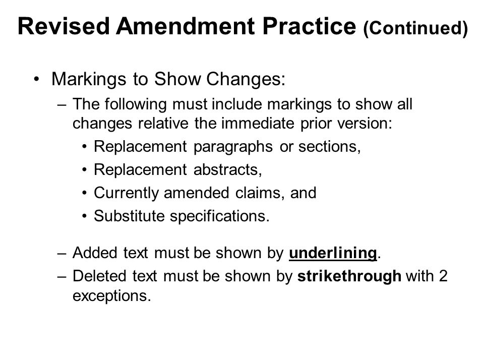 Markings to Show Changes: –The following must include markings to show all changes relative the immediate prior version: Replacement paragraphs or sections, Replacement abstracts, Currently amended claims, and Substitute specifications.