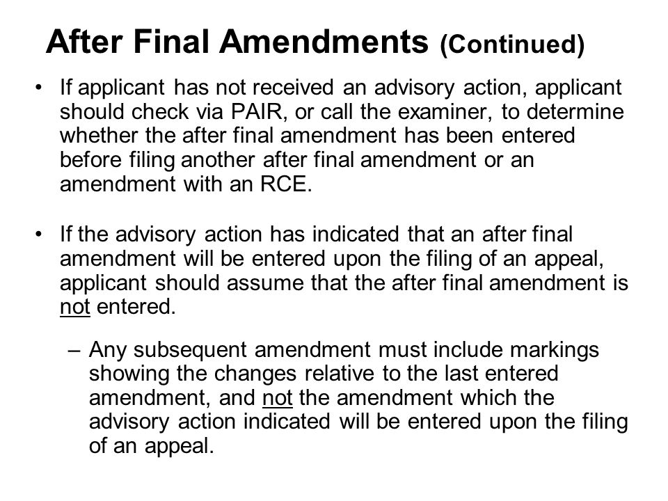 If applicant has not received an advisory action, applicant should check via PAIR, or call the examiner, to determine whether the after final amendment has been entered before filing another after final amendment or an amendment with an RCE.
