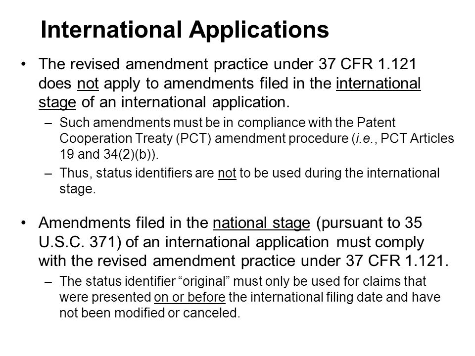 The revised amendment practice under 37 CFR 1.121 does not apply to amendments filed in the international stage of an international application.