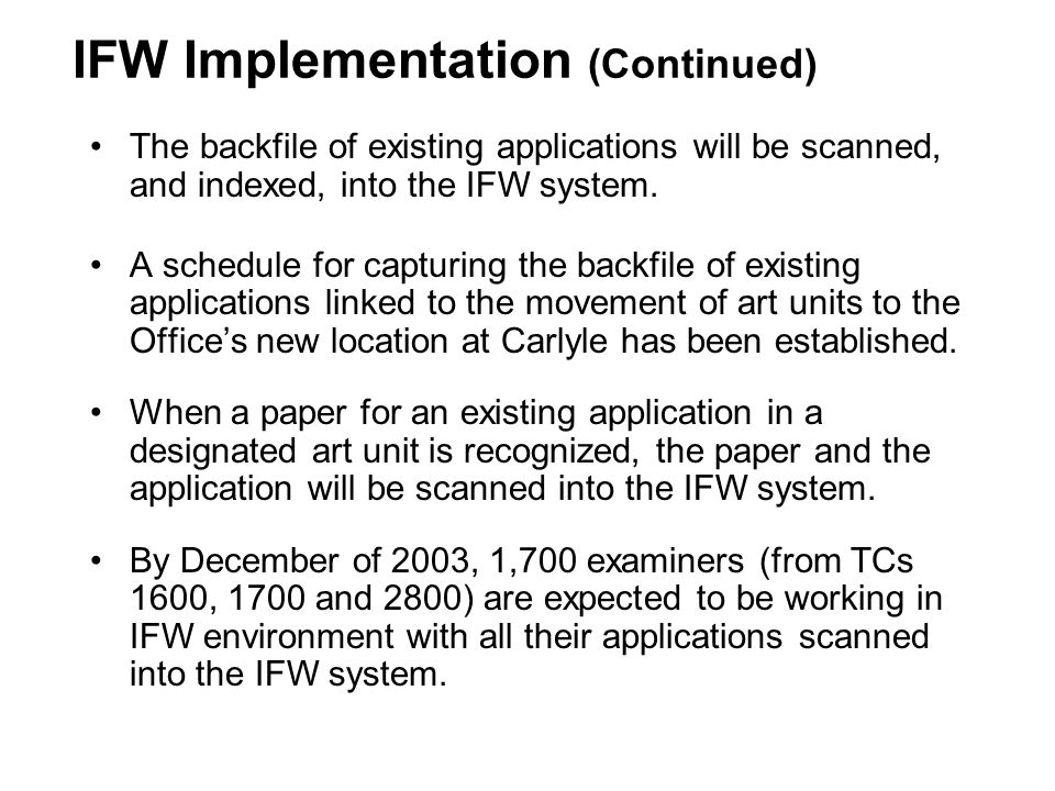 The backfile of existing applications will be scanned, and indexed, into the IFW system.