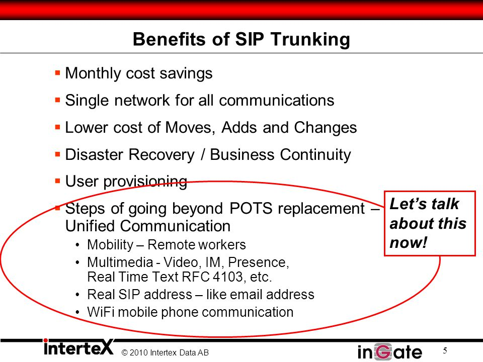 © 2010 Intertex Data AB 5 Benefits of SIP Trunking Monthly cost savings Single network for all communications Lower cost of Moves, Adds and Changes Di