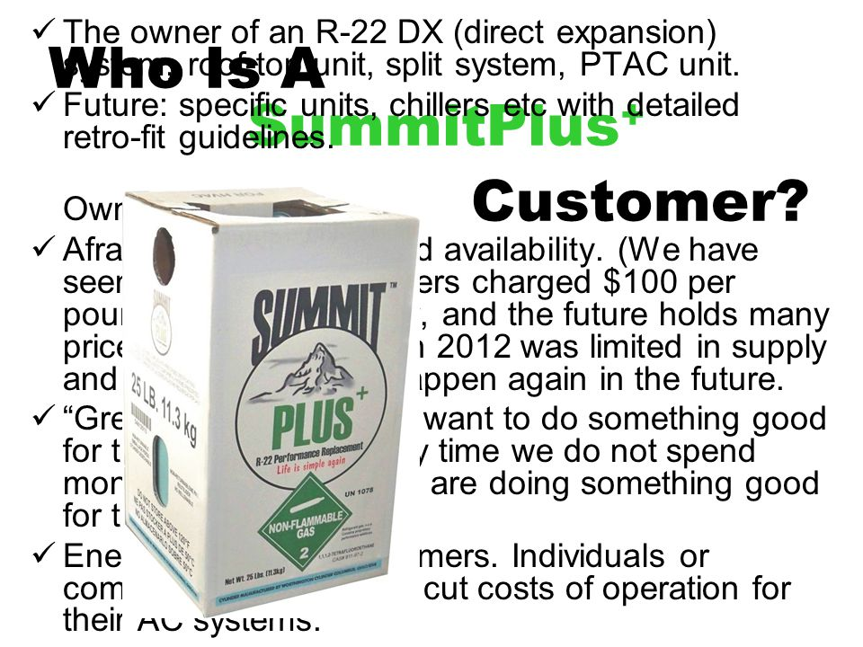 SummitPlus + Customer? Who Is A The owner of an R-22 DX (direct expansion) system, roof-top unit, split system, PTAC unit. Future: specific units, chi