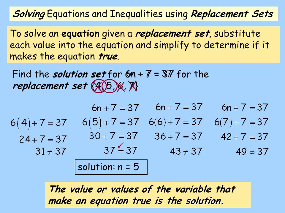 To solve an equation given a replacement set, substitute each value into the equation and simplify to determine if it makes the equation true. Find th
