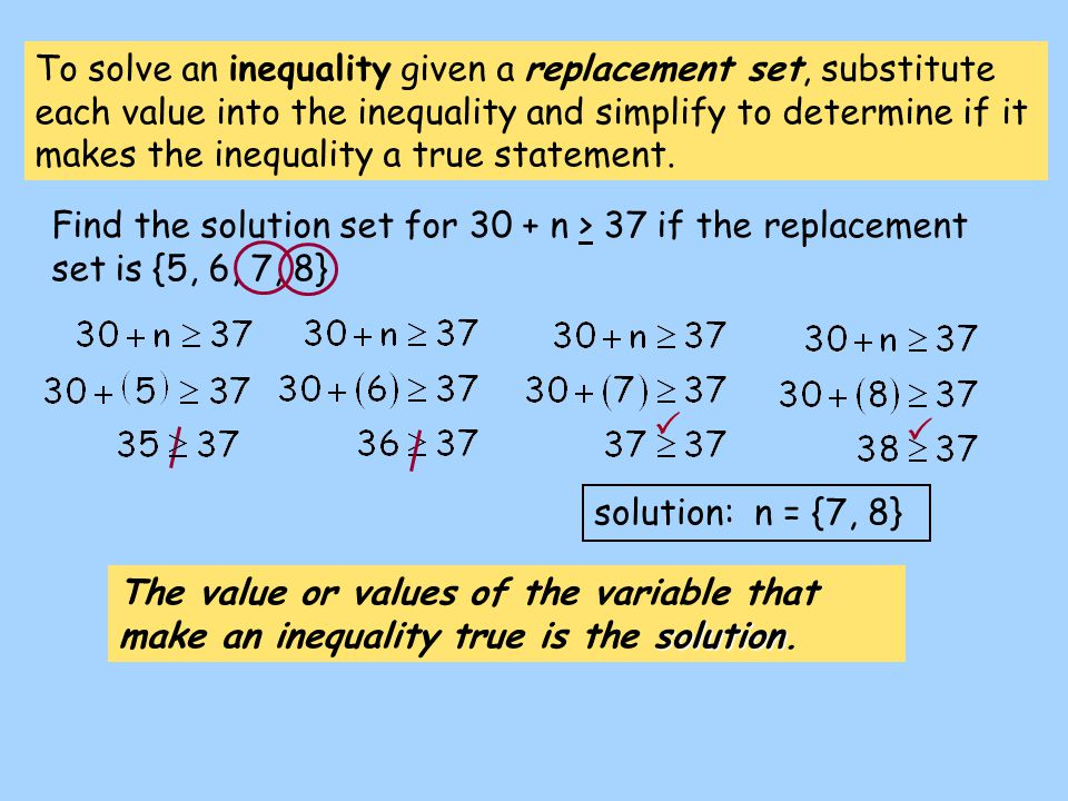 To solve an inequality given a replacement set, substitute each value into the inequality and simplify to determine if it makes the inequality a true