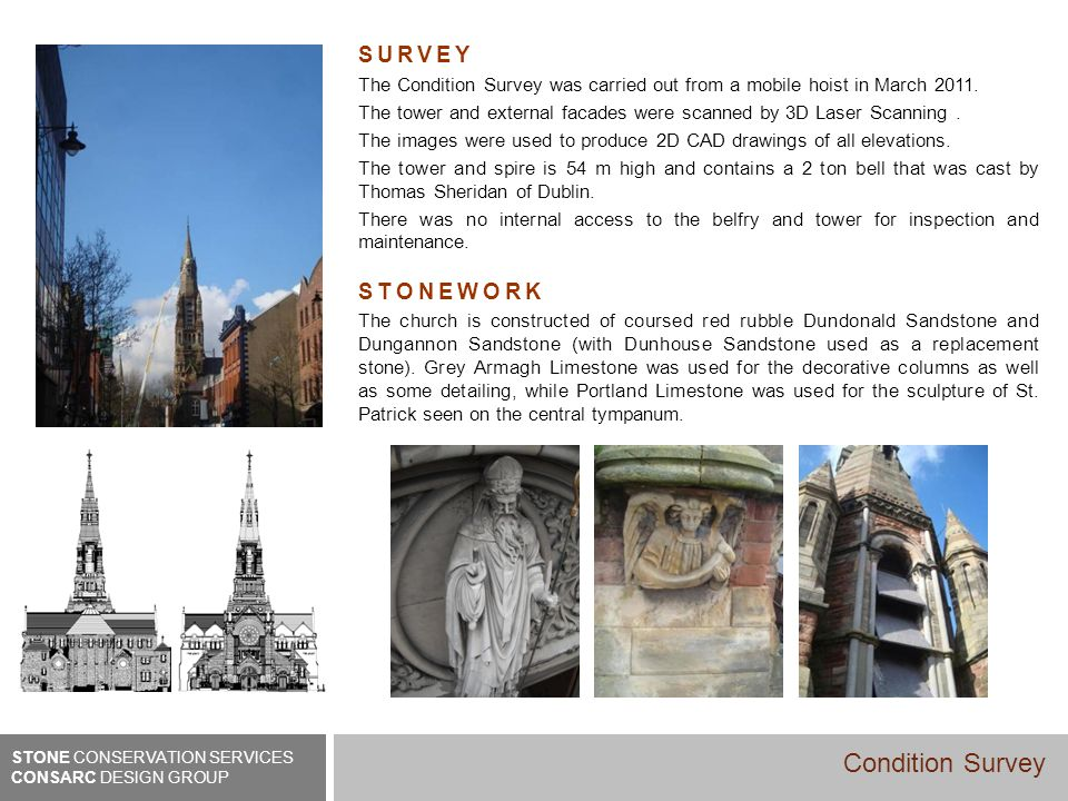 SURVEY The Condition Survey was carried out from a mobile hoist in March 2011. The tower and external facades were scanned by 3D Laser Scanning. The i