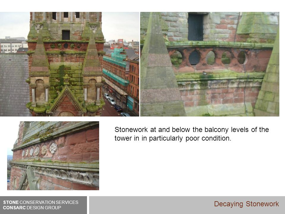 Stonework at and below the balcony levels of the tower in in particularly poor condition.