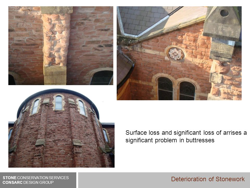 Surface loss and significant loss of arrises a significant problem in buttresses STONE CONSERVATION SERVICES CONSARC DESIGN GROUP Deterioration of Sto