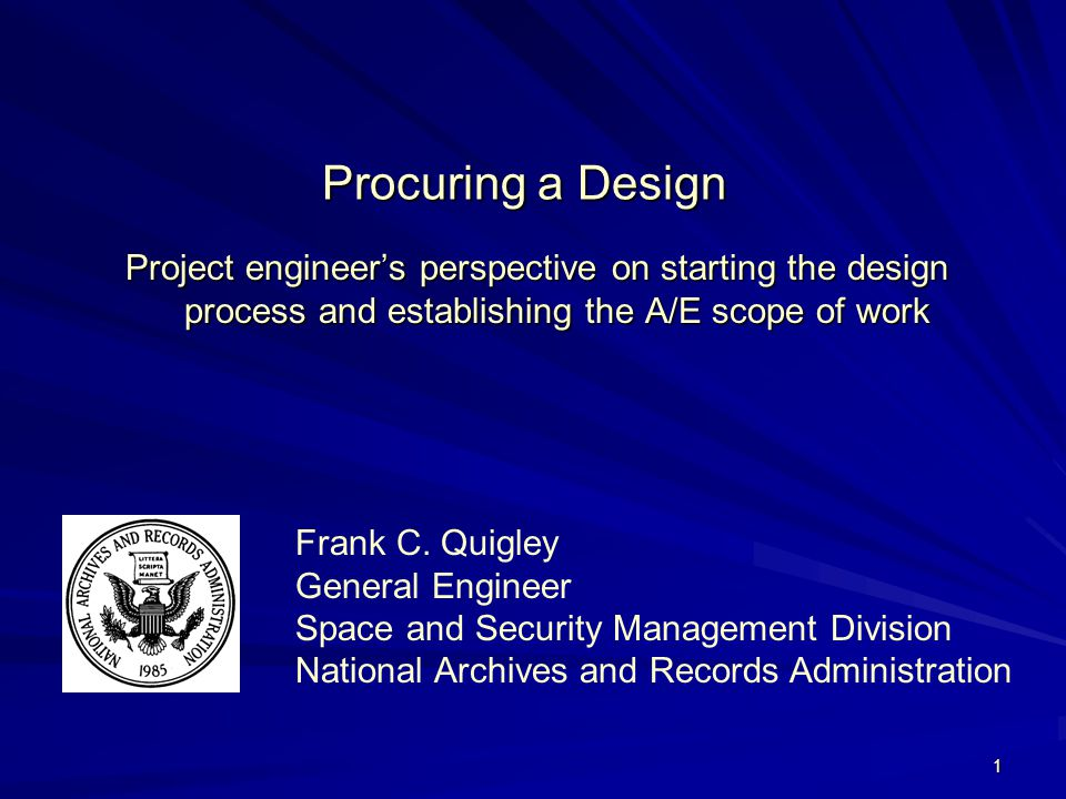 1 Procuring a Design Project engineers perspective on starting the design process and establishing the A/E scope of work Frank C.