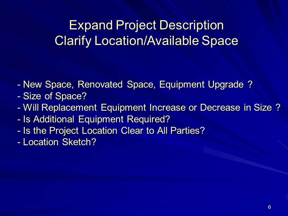 6 Expand Project Description Clarify Location/Available Space - New Space, Renovated Space, Equipment Upgrade .