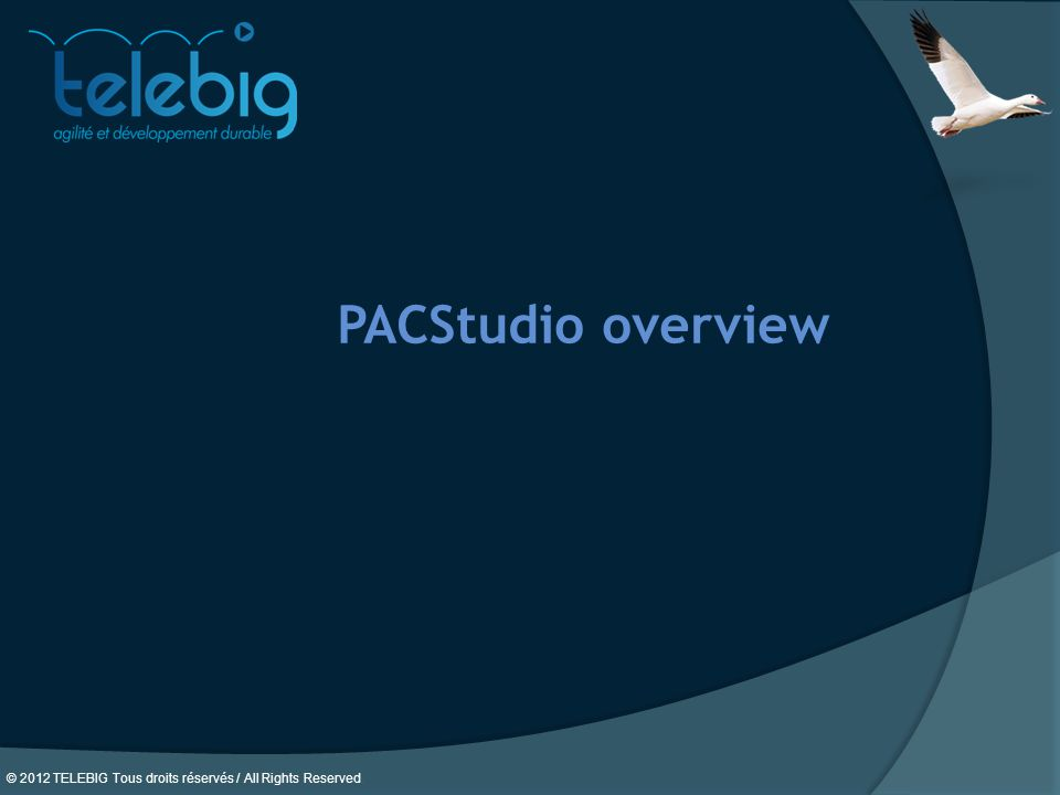 © 2012 TELEBIG Tous droits réservés / All Rights Reserved. PACStudio overview