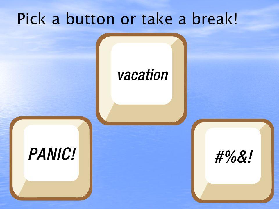 Pick a button or take a break!