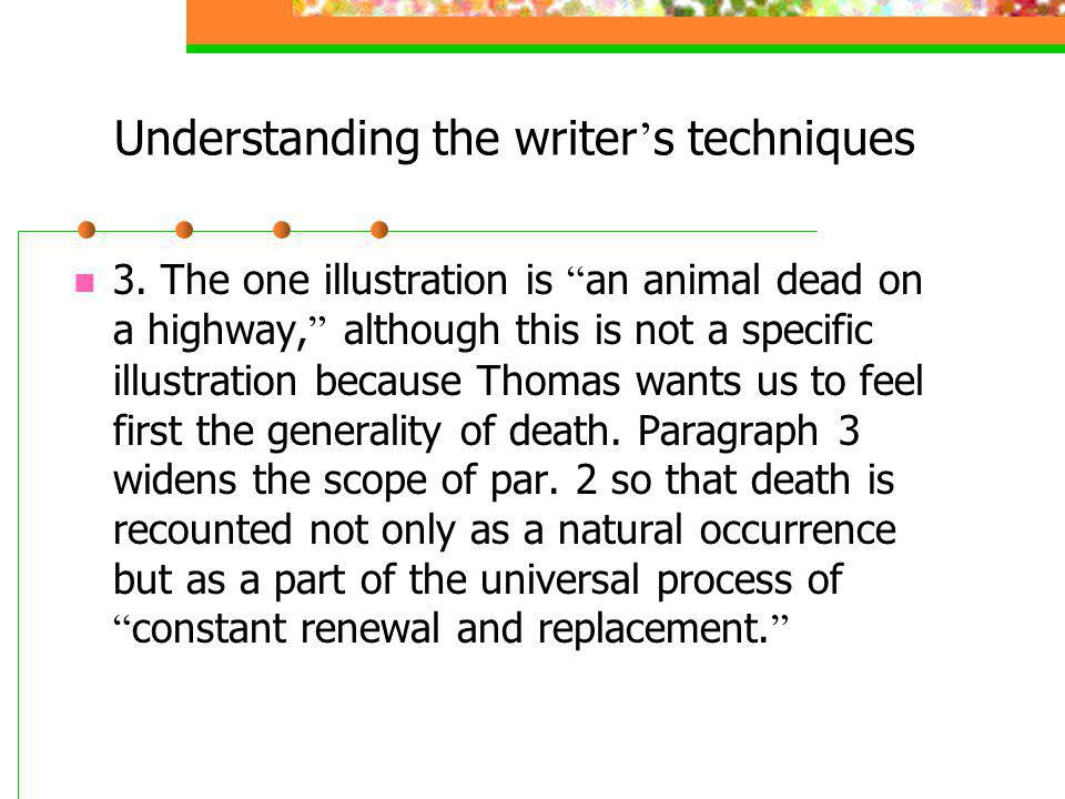 Understanding the writer s techniques 3. The one illustration is an animal dead on a highway, although this is not a specific illustration because Tho