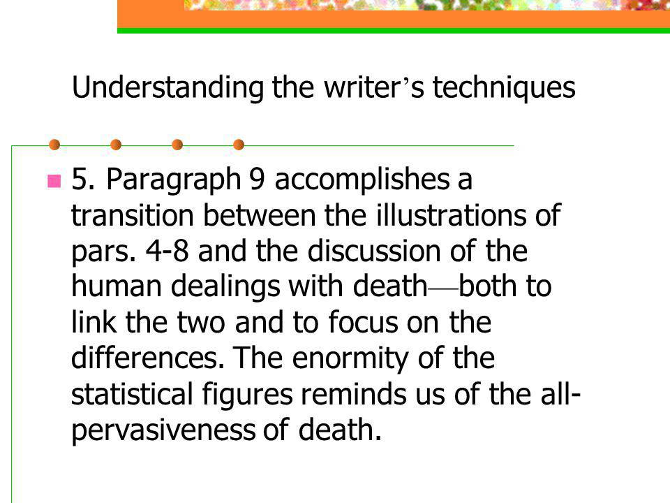 Understanding the writer s techniques 5. Paragraph 9 accomplishes a transition between the illustrations of pars. 4-8 and the discussion of the human