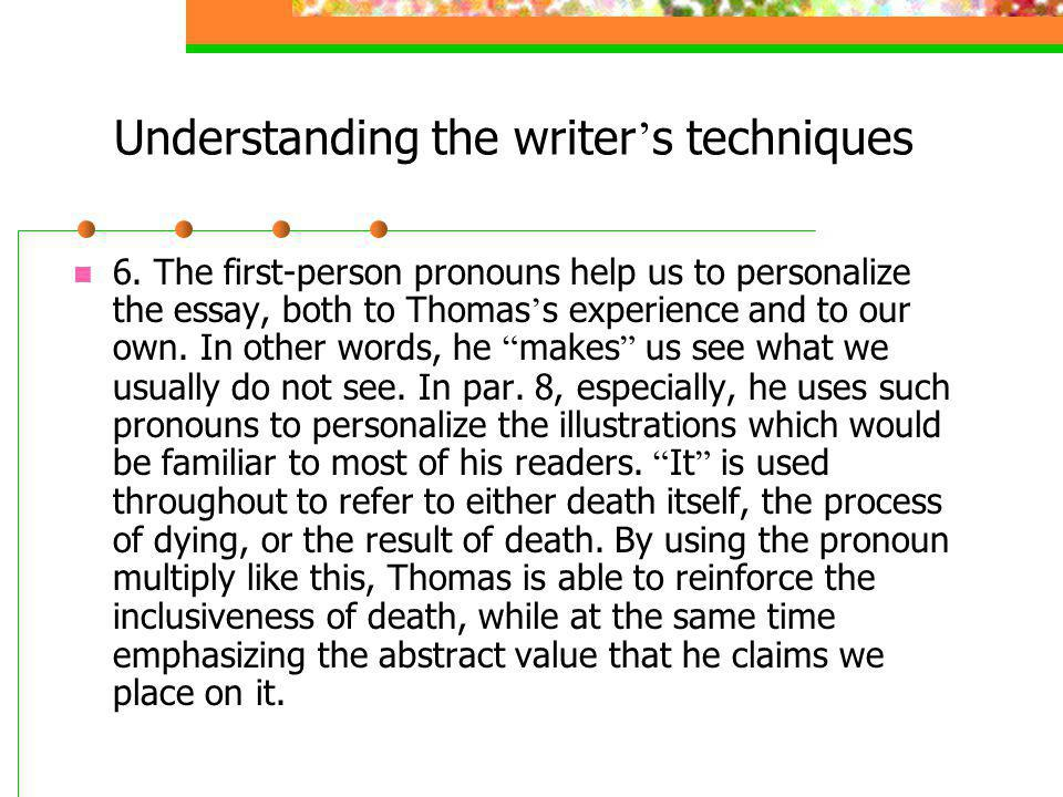 Understanding the writer s techniques 6. The first-person pronouns help us to personalize the essay, both to Thomas s experience and to our own. In ot