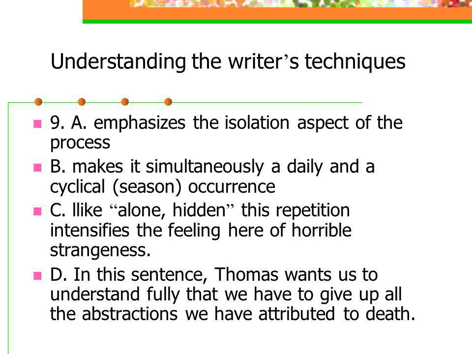 Understanding the writer s techniques 9.A. emphasizes the isolation aspect of the process B.
