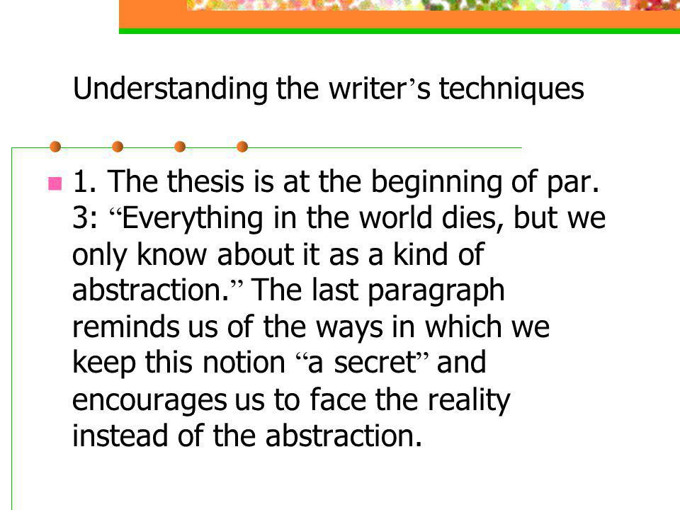 Understanding the writer s techniques 1.The thesis is at the beginning of par.