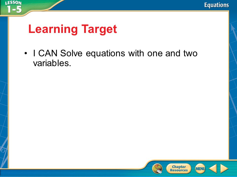 Objectives I CAN Solve equations with one and two variables. Learning Target