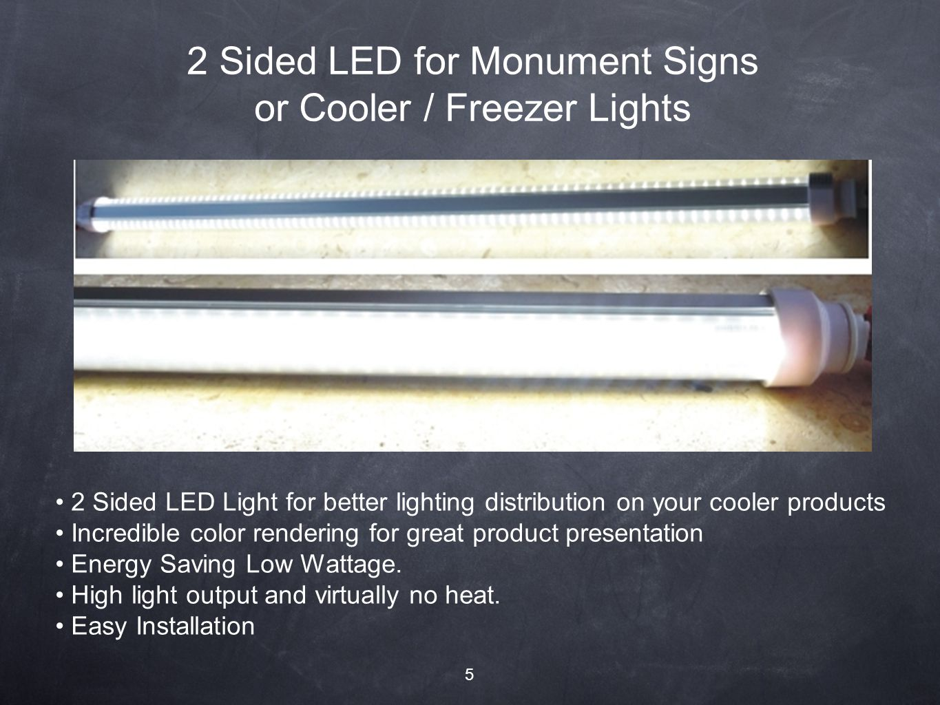 2 Sided LED Light for better lighting distribution on your cooler products Incredible color rendering for great product presentation Energy Saving Low Wattage.