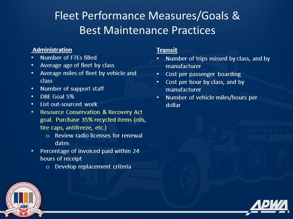 Administration Number of FTEs filled Average age of fleet by class Average miles of fleet by vehicle and class Number of support staff DBE Goal 5% List out-sourced work Resource Conservation & Recovery Act goal.