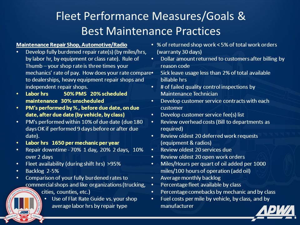 Fleet Performance Measures/Goals & Best Maintenance Practices Maintenance Repair Shop, Automotive/Radio Develop fully burdened repair rate(s) (by miles/hrs, by labor hr, by equipment or class rate).
