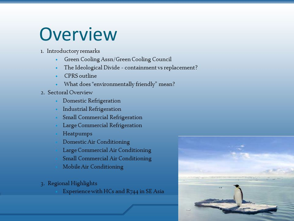 Overview 1. Introductory remarks Green Cooling Assn/Green Cooling Council The Ideological Divide - containment vs replacement? CPRS outline What does